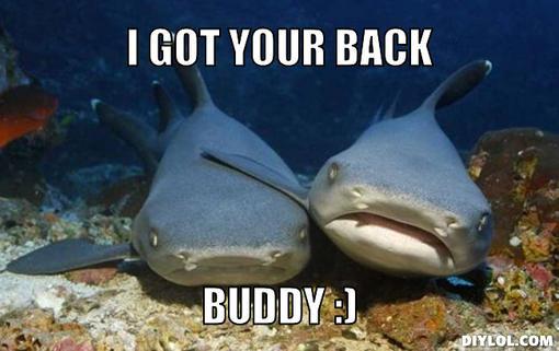 compassionate-shark-friend-meme-generator-i-got-your-back-buddy-4a4983